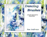 Dancing Brushes: A Fresh Approach to Watercolor Cover Image