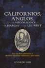 Californios, Anglos, and the Performance of Oligarchy in the U.S. West (Theater in the Americas) Cover Image