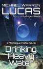 Drinking Heavy Water: a Montague Portal novel Cover Image