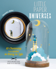 Little Paper Universes: 10 Charming 3-D Scenes to Bring to Life Cover Image