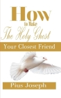 How to make the Holy Ghost Your Closest Friend Cover Image