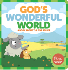 God's Wonderful World: A Book about the Five Senses (Frolic First Faith) Cover Image