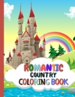 Romantic Country Coloring Book: A Fantasy Coloring Book - Village Romance Coloring Book - Country Romance Coloring Book for Adults Cover Image