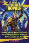 Fortnite: Battle Royale: Become a Pro in Battle Royale with Secret Building, Combat Strategies, Hidden Chests, and More! Cover Image