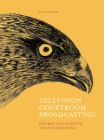Television Courtroom Broadcasting: Distraction Effects and Eye-Tracking Cover Image