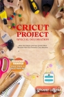 Cricut Project Ideas Special Decoration: Make Your House and Your Garden More Beautiful with Your Fantastic Cricut Machine. Dedicated section: Cricut Cover Image