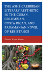 Ashé-Caribbean Literary Aesthetic in the Cuban, Colombian, Costa Rican, and Panamanian Novel of Resistance Cover Image