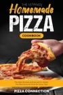 The Ultimate Homemade Pizza Cookbook: The Best R ecipes and Secrets to Master the Real Genuine Pizza for Every Day Cover Image