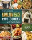 The Complete Hamilton Beach Rice Cooker Cookbook: Easy Mouth-watering Recipes for Smart People on A Budget Cover Image