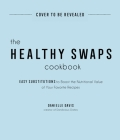 The Healthy Swaps Cookbook: Easy Substitutions to Boost the Nutritional Value of Your Favorite Recipes Cover Image
