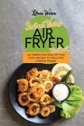 Instant Vortex Air Fryer Cookbook: 50 Healthy And Easy Air Fryer Oven Recipes For Busy And Creative People Cover Image