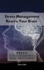 Stress Management: 12 Q & A To: Cbt, Stop Worrying, Stop Being Anxious, Stop Overthinking, Stop Procrastinating, Be Positive And Rewire Y Cover Image
