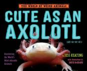 Cute as an Axolotl: Discovering the World's Most Adorable Animals Cover Image