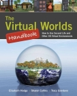 The Virtual Worlds Handbook: How to Use Second Life(r) and Other 3D Virtual Environments: How to Use Second Life(r) and Other 3D Virtual Environments Cover Image