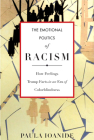 The Emotional Politics of Racism: How Feelings Trump Facts in an Era of Colorblindness (Stanford Studies in Comparative Race and) Cover Image