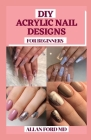 DIY Acrylic Nail Designs for Beginners: Instructions to make your fingernails excellent by settling on the correct decision of artificial nails and do Cover Image