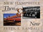 New Hampshire Then & Now: Historical and Contemporary Photographs of the Granite State from 1840 to 2005 Cover Image