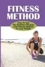 Fitness Method: How To Use The Nutrition Recipes And Fitness Method To Lose Weight: Rapid Weight Gain Cover Image