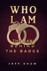 Who I Am: The Man Behind the Badge Cover Image