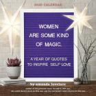 Women Are Some Kind of Magic 2020 Wall Calendar: a year of quotes to inspire self-love Cover Image