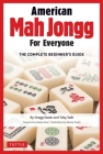 American Mah Jongg for Everyone: The Complete Beginner's Guide Cover Image