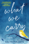 What We Carry: A Novel Cover Image