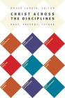 Christ Across the Disciplines: Past, Present, Future Cover Image