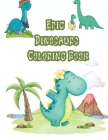Epic Dinosaurs Coloring Book: Cute and Fun Dinosaur Coloring Book for Kids & Toddlers - Childrens Activity Books - Coloring Books for Boys, Girls, & Cover Image