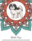 Shih Tzu Inspirational Quotes and Dog Breed Mandala Coloring Book: Great Gift for Pet Owners and Lovers of Dogs. Color in Black and White Pattern Desi Cover Image