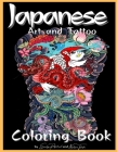 Japanese Art and Tattoo Coloring Book: Adults & Teens with Japanese Art Lovers Themes Such As Dragons, Koi Carp Fish Tattoo Designs and More (Adult Coloring Books) Cover Image