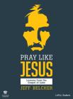 Pray Like Jesus - Teen Bible Study Leader Kit: Lessons from the Gospel of Luke Cover Image