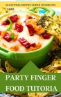 Party Finger Food Tutorial 50 Exciting Recipes Under 30 Minutes Cover Image