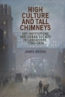 High culture and tall chimneys: Art institutions and urban society in Lancashire, 1780-1914 Cover Image