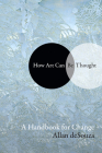 How Art Can Be Thought: A Handbook for Change Cover Image