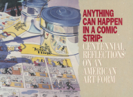 Anything Can Happen in a Comic Strip: Centennial Reflections on an American Art Form Cover Image