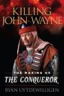 Killing John Wayne: The Making of the Conqueror Cover Image