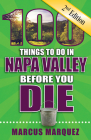 100 Things to Do in Napa Valley Before You Die, 2nd Edition (100 Things to Do Before You Die) Cover Image