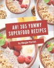 Ah! 365 Yummy Superfood Recipes: A Yummy Superfood Cookbook You Will Need Cover Image