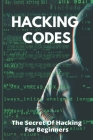 Hacking Codes: The Secret Of Hacking For Beginners: Hacking Definition Cover Image
