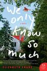We Only Know So Much: A Novel Cover Image