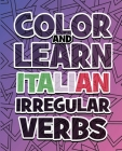 COLOR AND LEARN ITALIAN IRREGULAR VERBS - ALL You Need is Verbs: Learn Italian in a simple way - Color mandalas and irregular verbs - Coloring Book - Cover Image