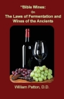 Bible Wines: The Laws of Fermentation and Wines of the Ancients Cover Image