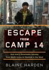 Escape from Camp 14: One Man's Remarkable Odyssey from North Korea to Freedom in the West Cover Image
