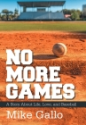 No More Games: A Story About Life, Love, and Baseball Cover Image