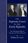 The Supreme Court in the Early Republic: The Chief Justiceships of John Jay and Oliver Ellsworth (Chief Justiceships of the United States Supreme Court) Cover Image
