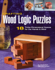 Crafting Wood Logic Puzzles: 18 Three-Dimensional Games for the Hands and Mind Cover Image