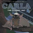 Carla the Clumsy Bat: Bats in the Schoolhouse Attic Cover Image