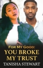 For My Good: You Broke My Trust Cover Image