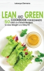 Lean and Green Cookbook for Beginners: 50 Lean and Green Recipes to Lose Weight and Stay Fit Cover Image