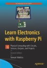Learn Electronics with Raspberry Pi: Physical Computing with Circuits, Sensors, Outputs, and Projects Cover Image